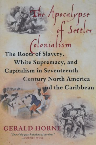 The Apocalypse of Settler Colonialism, by Gerald Horne